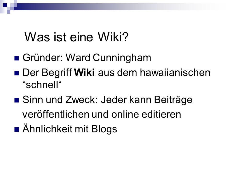 Was ist eine Wiki? Gründer: Ward Cunningham Der Begriff Wiki aus dem hawaiianischen schnell Sinn und Zweck: Jeder kann Beiträge veröffentlichen und on