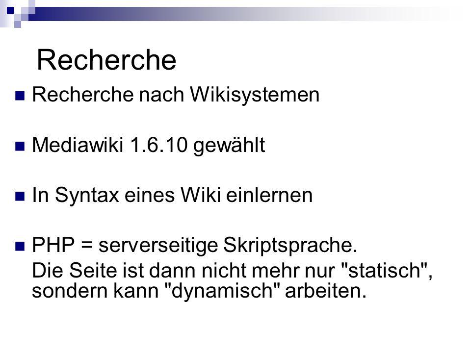 Recherche Recherche nach Wikisystemen Mediawiki 1.6.10 gewählt In Syntax eines Wiki einlernen PHP = serverseitige Skriptsprache.
