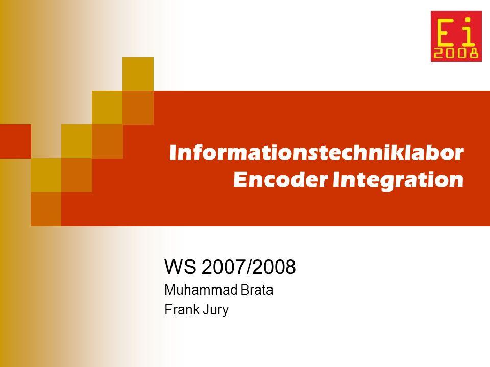 Informationstechniklabor Encoder Integration WS 2007/2008 Muhammad Brata Frank Jury