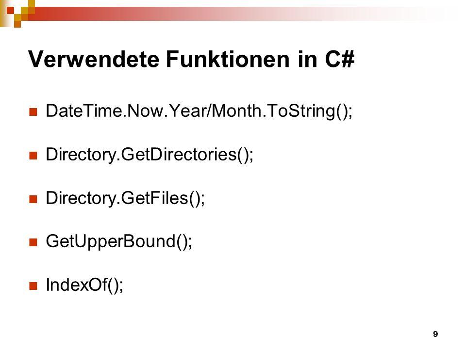 9 Verwendete Funktionen in C# DateTime.Now.Year/Month.ToString(); Directory.GetDirectories(); Directory.GetFiles(); GetUpperBound(); IndexOf();