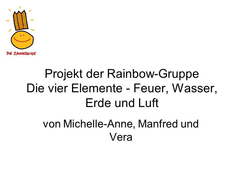 Projekt der Rainbow-Gruppe Die vier Elemente - Feuer, Wasser, Erde und Luft von Michelle-Anne, Manfred und Vera