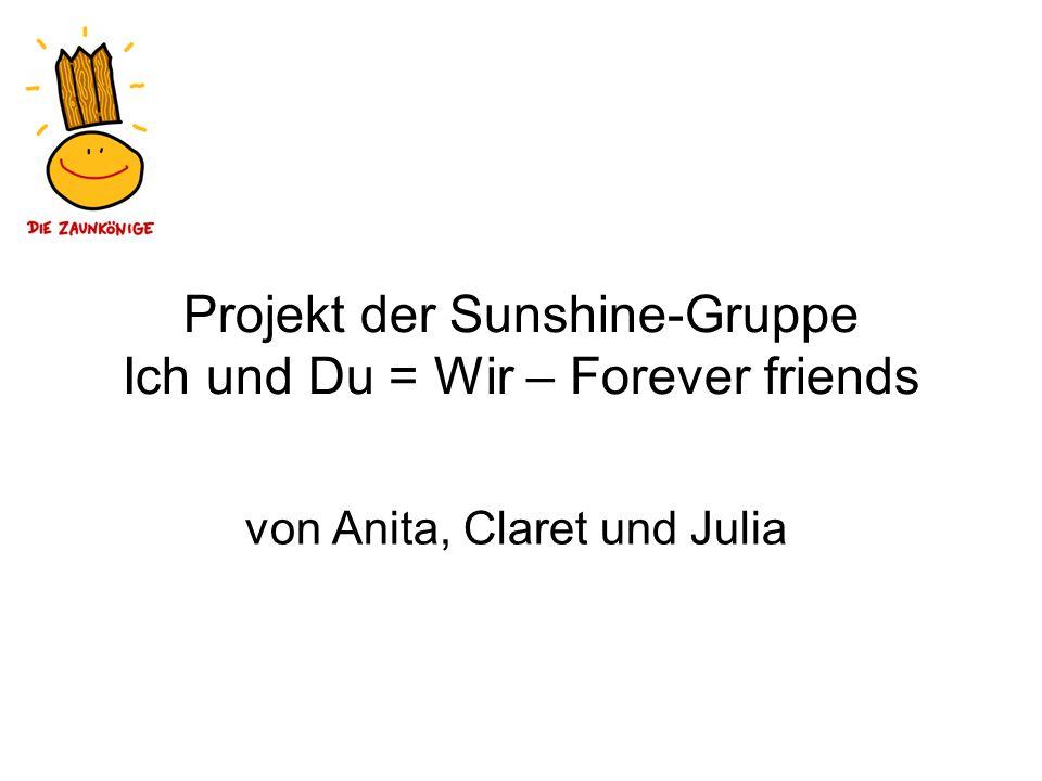 Projekt der Sunshine-Gruppe Ich und Du = Wir – Forever friends von Anita, Claret und Julia