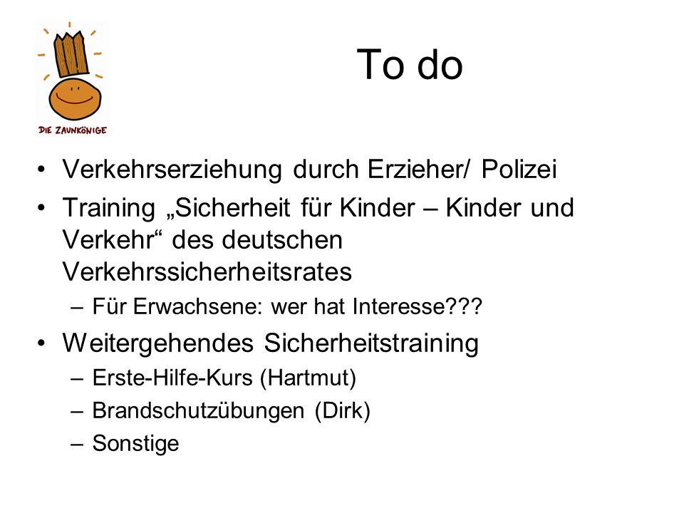 To do Verkehrserziehung durch Erzieher/ Polizei Training Sicherheit für Kinder – Kinder und Verkehr des deutschen Verkehrssicherheitsrates –Für Erwachsene: wer hat Interesse??.