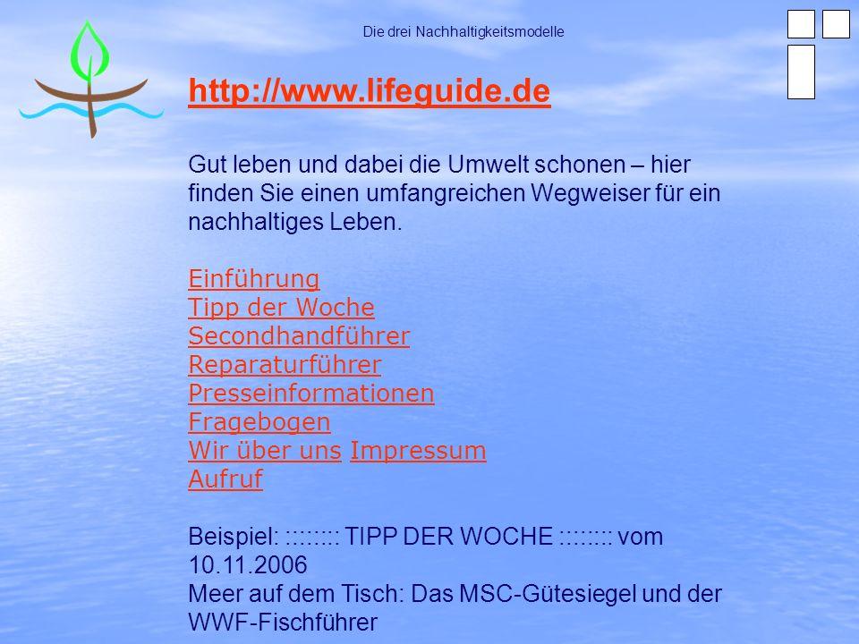 Die drei Nachhaltigkeitsmodelle http://www.lifeguide.de Gut leben und dabei die Umwelt schonen – hier finden Sie einen umfangreichen Wegweiser für ein