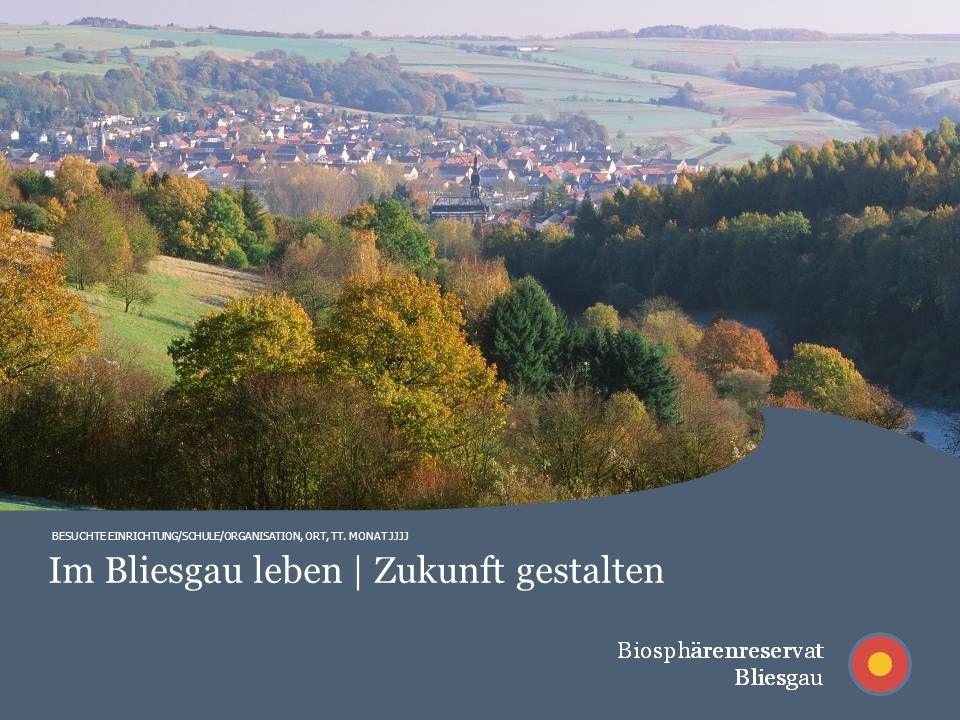 BESUCHTE EINRICHTUNG/SCHULE/ORGANISATION, ORT, TT. MONAT JJJJ Im Bliesgau leben | Zukunft gestalten