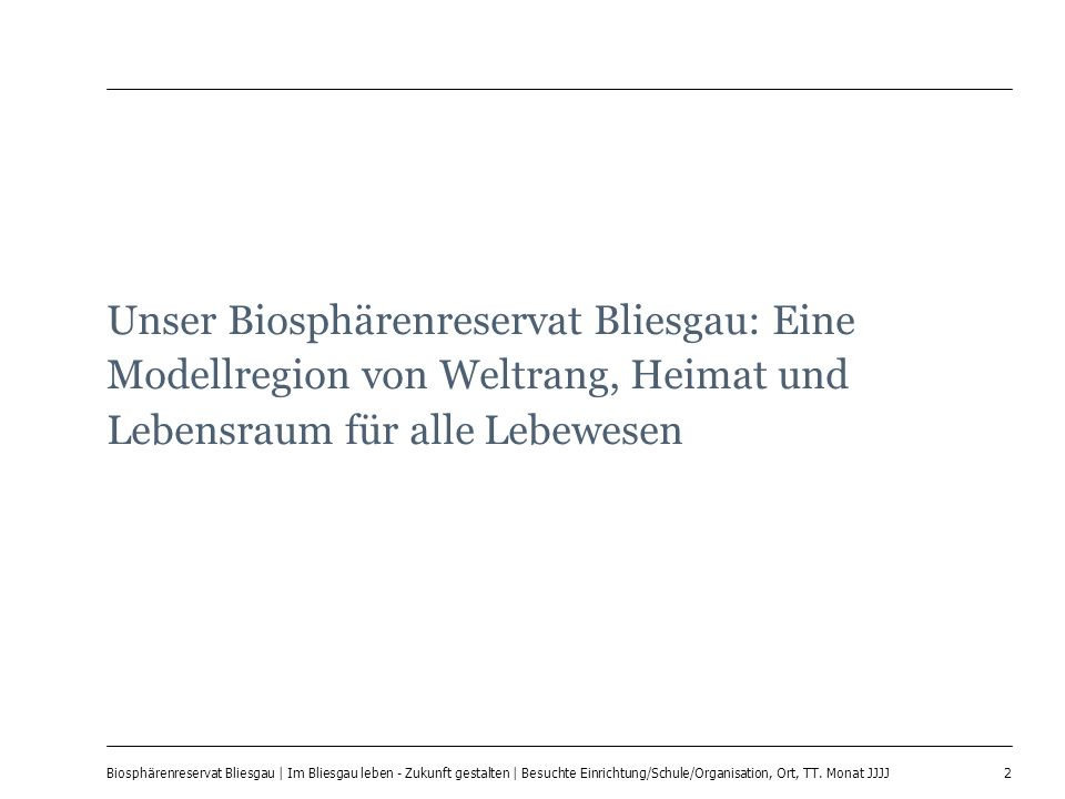 2 Biosphärenreservat Bliesgau | Im Bliesgau leben - Zukunft gestalten | Besuchte Einrichtung/Schule/Organisation, Ort, TT. Monat JJJJ Unser Biosphären