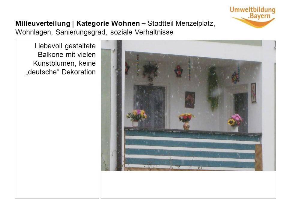 Liebevoll gestaltete Balkone mit vielen Kunstblumen, keine deutsche Dekoration Milieuverteilung | Kategorie Wohnen – Stadtteil Menzelplatz, Wohnlagen, Sanierungsgrad, soziale Verhältnisse