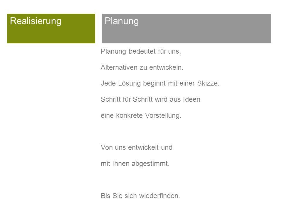RealisierungPlanung Planung bedeutet für uns, Alternativen zu entwickeln.