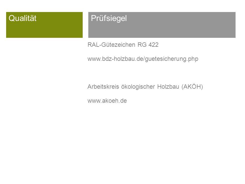 Qualität RAL-Gütezeichen RG 422 www.bdz-holzbau.de/guetesicherung.php Arbeitskreis ökologischer Holzbau (AKÖH) www.akoeh.de Prüfsiegel