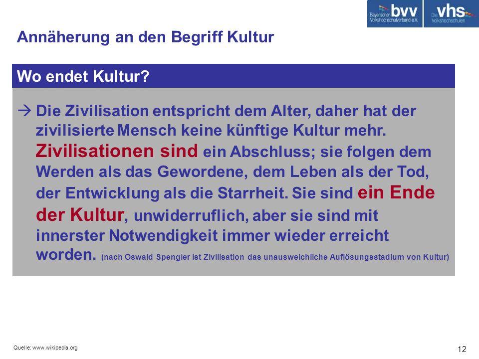 Quelle: www.wikipedia.org 12 Wo endet Kultur? Annäherung an den Begriff Kultur Die Zivilisation entspricht dem Alter, daher hat der zivilisierte Mensc