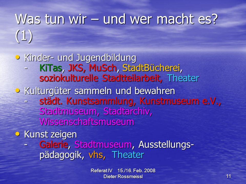 Referat IV 15./16. Feb. 2008 Dieter Rossmeissl11 Was tun wir – und wer macht es.