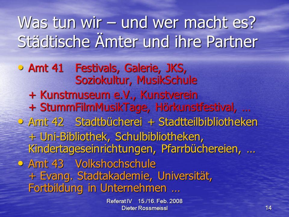 Referat IV 15./16. Feb. 2008 Dieter Rossmeissl14 Was tun wir – und wer macht es.