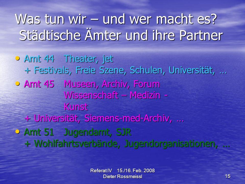 Referat IV 15./16. Feb. 2008 Dieter Rossmeissl15 Was tun wir – und wer macht es.