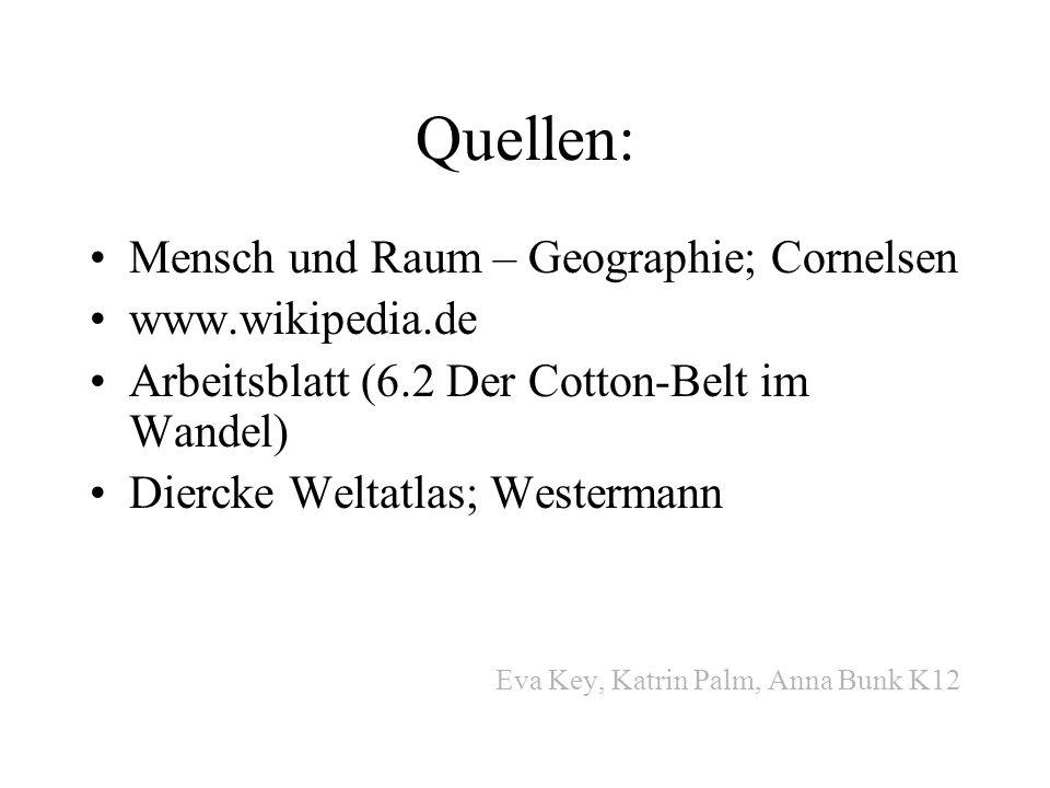 Quellen: Mensch und Raum – Geographie; Cornelsen www.wikipedia.de Arbeitsblatt (6.2 Der Cotton-Belt im Wandel) Diercke Weltatlas; Westermann Eva Key,
