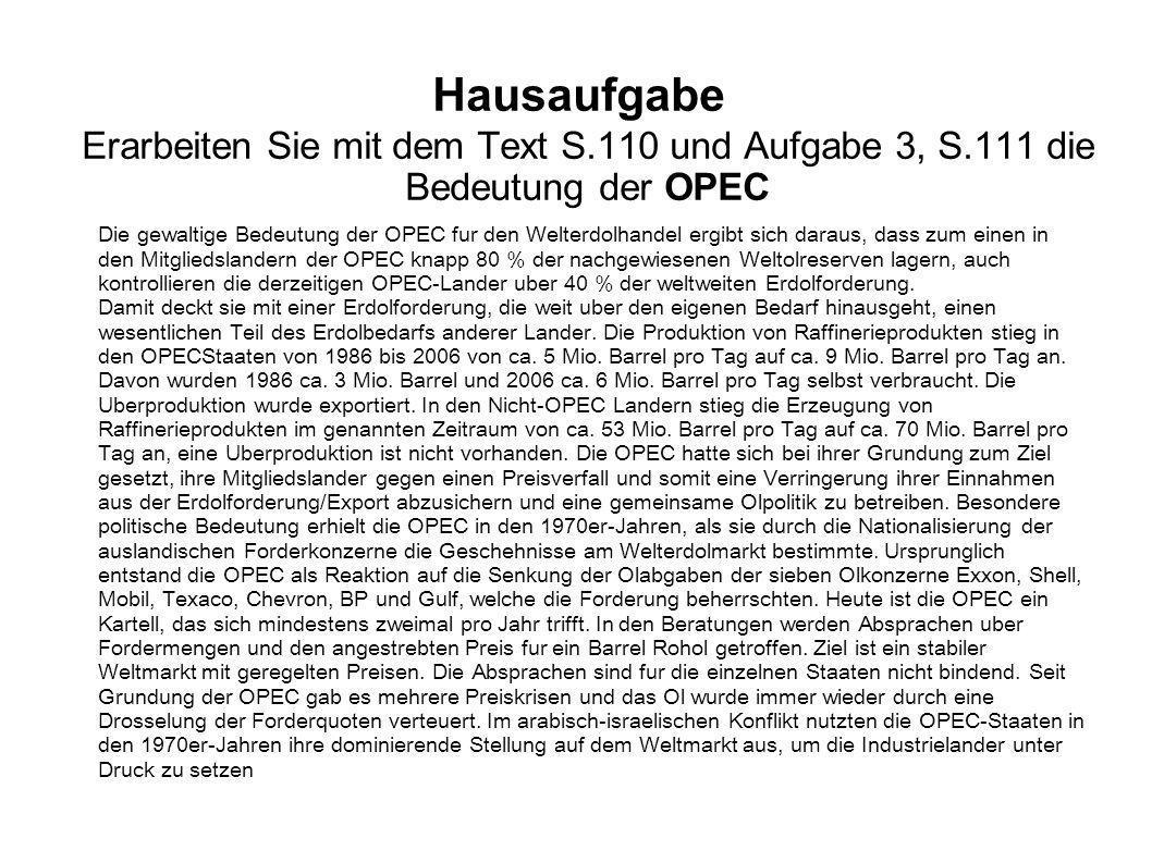 Hausaufgabe Erarbeiten Sie mit dem Text S.110 und Aufgabe 3, S.111 die Bedeutung der OPEC Die gewaltige Bedeutung der OPEC fur den Welterdolhandel erg