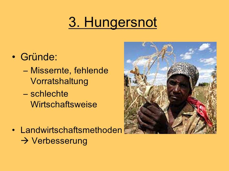 3. Hungersnot Gründe: –Missernte, fehlende Vorratshaltung –schlechte Wirtschaftsweise Landwirtschaftsmethoden Verbesserung