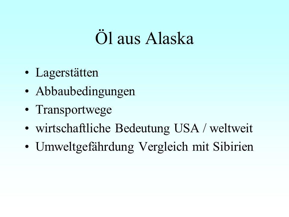 Öl aus Alaska Lagerstätten Abbaubedingungen Transportwege wirtschaftliche Bedeutung USA / weltweit Umweltgefährdung Vergleich mit Sibirien
