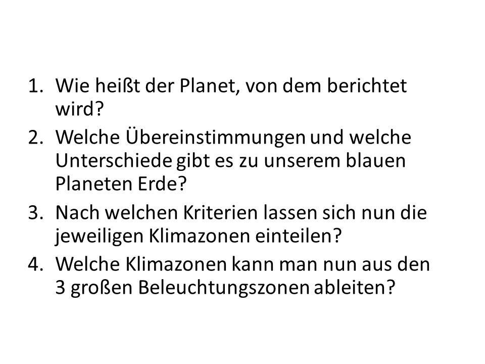 1.Wie heißt der Planet, von dem berichtet wird? 2.Welche Übereinstimmungen und welche Unterschiede gibt es zu unserem blauen Planeten Erde? 3.Nach wel