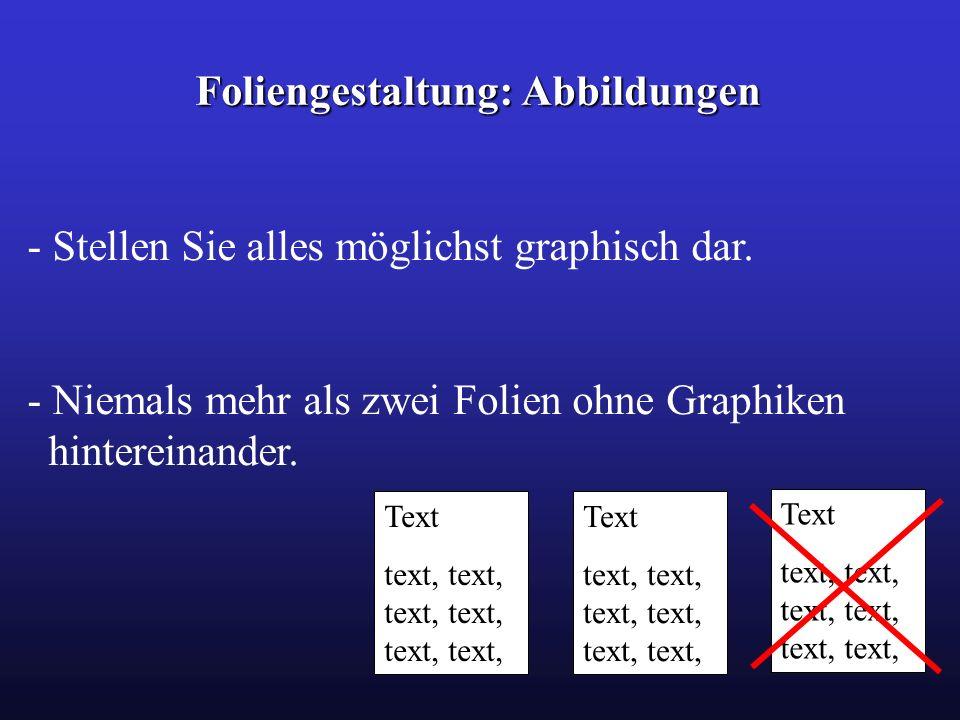 Foliengestaltung: Abbildungen - Stellen Sie alles möglichst graphisch dar. - Niemals mehr als zwei Folien ohne Graphiken hintereinander. Text text, te
