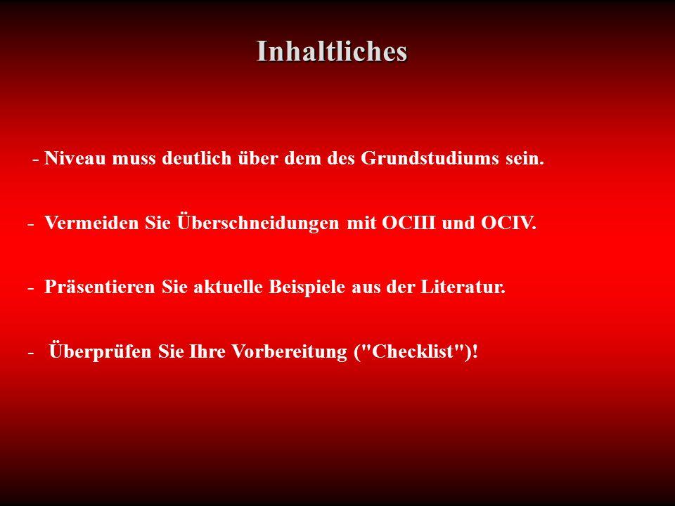 - Niveau muss deutlich über dem des Grundstudiums sein. - Vermeiden Sie Überschneidungen mit OCIII und OCIV. - Präsentieren Sie aktuelle Beispiele aus