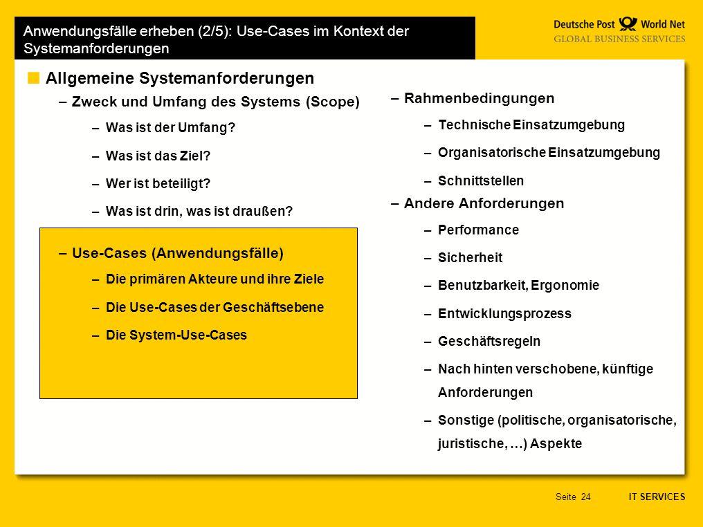IT SERVICES Seite24 Anwendungsfälle erheben (2/5): Use-Cases im Kontext der Systemanforderungen Allgemeine Systemanforderungen –Zweck und Umfang des Systems (Scope) –Was ist der Umfang.