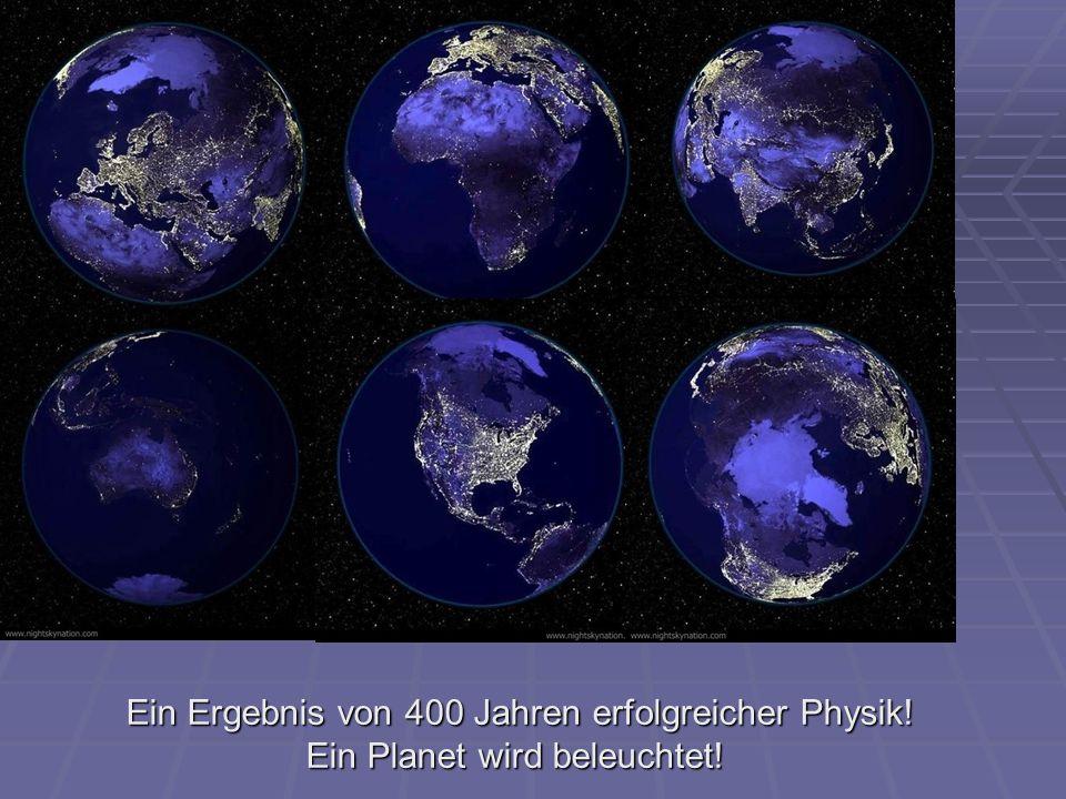 Ein Ergebnis von 400 Jahren erfolgreicher Physik! Ein Planet wird beleuchtet! Ein Ergebnis von 400 Jahren erfolgreicher Physik! Ein Planet wird beleuc