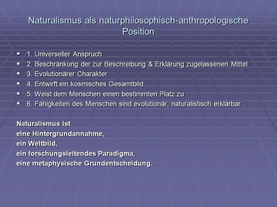 Naturalismus als naturphilosophisch-anthropologische Position 1. Universeller Anspruch 1. Universeller Anspruch 2. Beschränkung der zur Beschreibung &