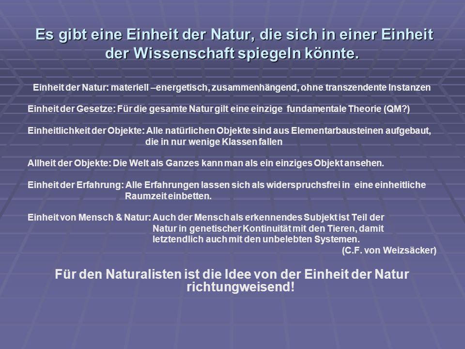 Es gibt eine Einheit der Natur, die sich in einer Einheit der Wissenschaft spiegeln könnte. Es gibt eine Einheit der Natur, die sich in einer Einheit