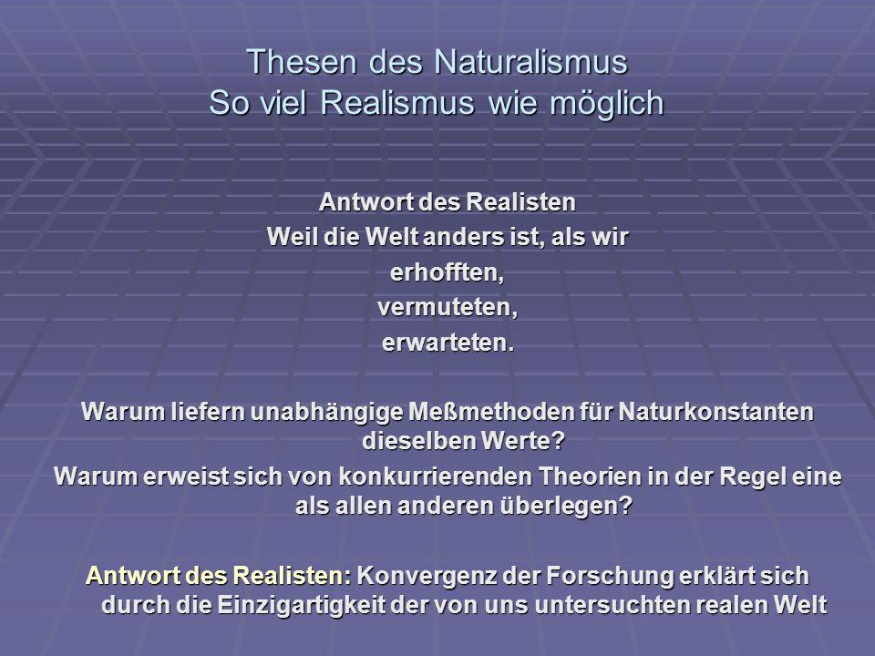 Thesen des Naturalismus So viel Realismus wie möglich Antwort des Realisten Weil die Welt anders ist, als wir erhofften,vermuteten,erwarteten. Warum l