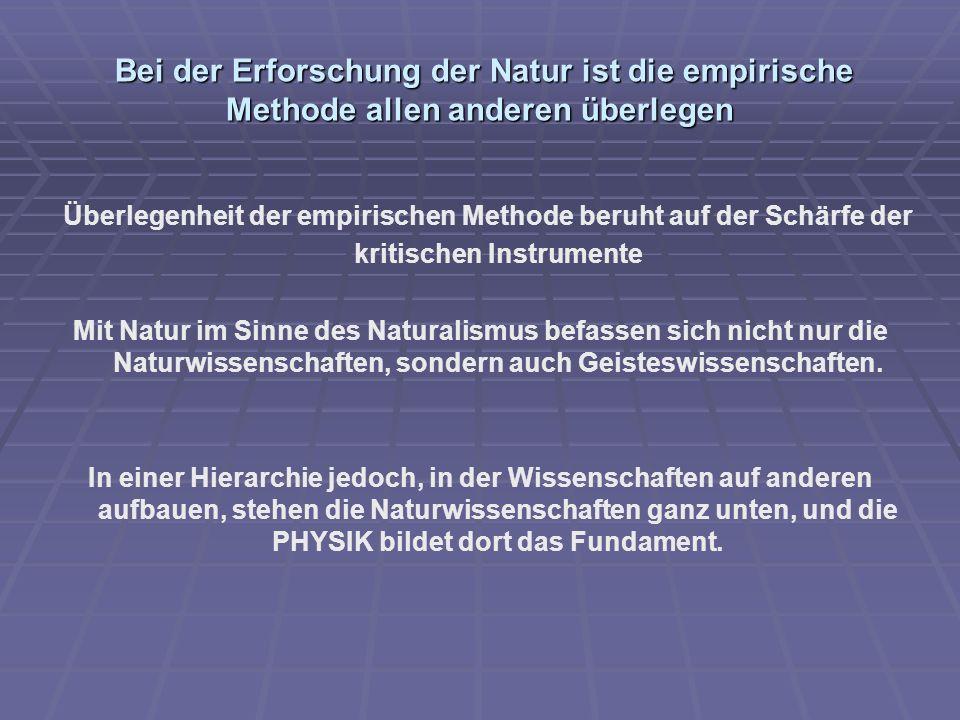 Bei der Erforschung der Natur ist die empirische Methode allen anderen überlegen Bei der Erforschung der Natur ist die empirische Methode allen andere