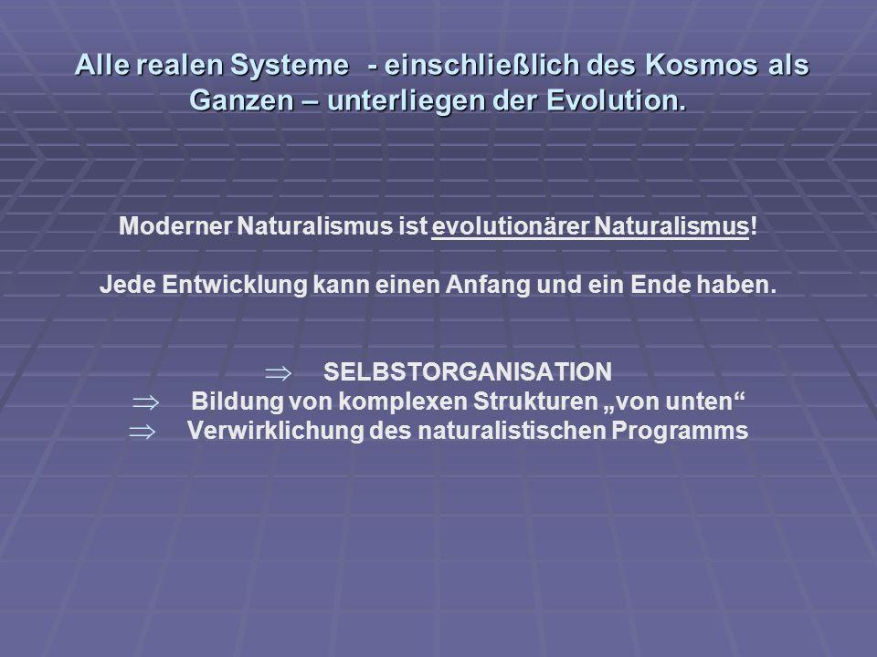 Alle realen Systeme - einschließlich des Kosmos als Ganzen – unterliegen der Evolution. Alle realen Systeme - einschließlich des Kosmos als Ganzen – u