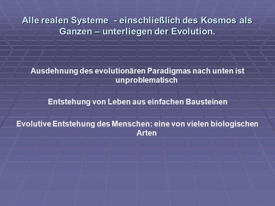 Alle realen Systeme - einschließlich des Kosmos als Ganzen – unterliegen der Evolution. Ausdehnung des evolutionären Paradigmas nach unten ist unprobl