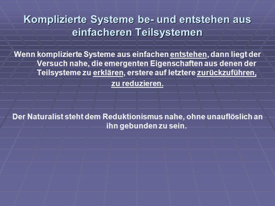 Komplizierte Systeme be- und entstehen aus einfacheren Teilsystemen Wenn komplizierte Systeme aus einfachen entstehen, dann liegt der Versuch nahe, di