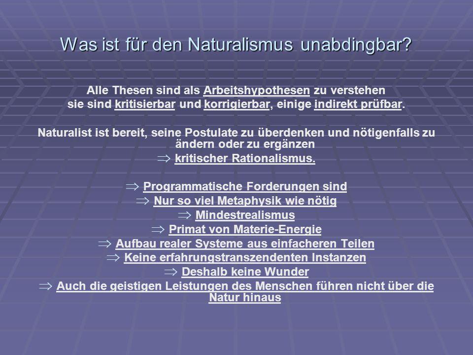 Was ist für den Naturalismus unabdingbar? Alle Thesen sind als Arbeitshypothesen zu verstehen sie sind kritisierbar und korrigierbar, einige indirekt