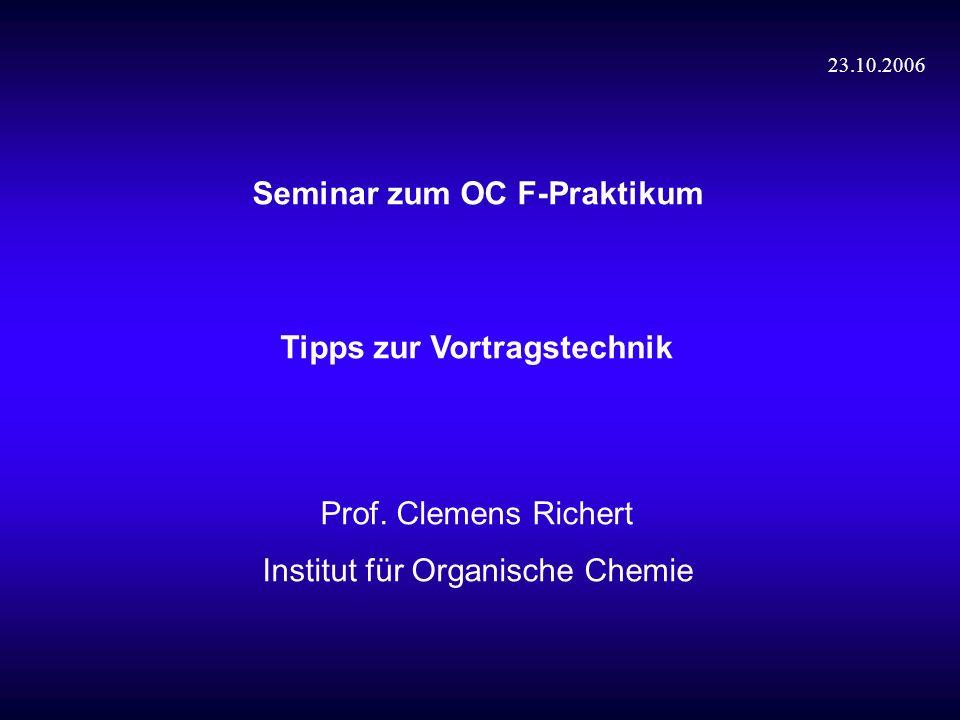 Seminar zum OC F-Praktikum Tipps zur Vortragstechnik Prof. Clemens Richert Institut für Organische Chemie 23.10.2006