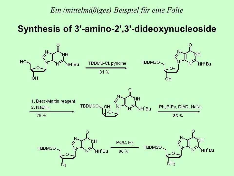 Ein (mittelmäßiges) Beispiel für eine Folie Synthesis of 3'-amino-2',3'-dideoxynucleoside