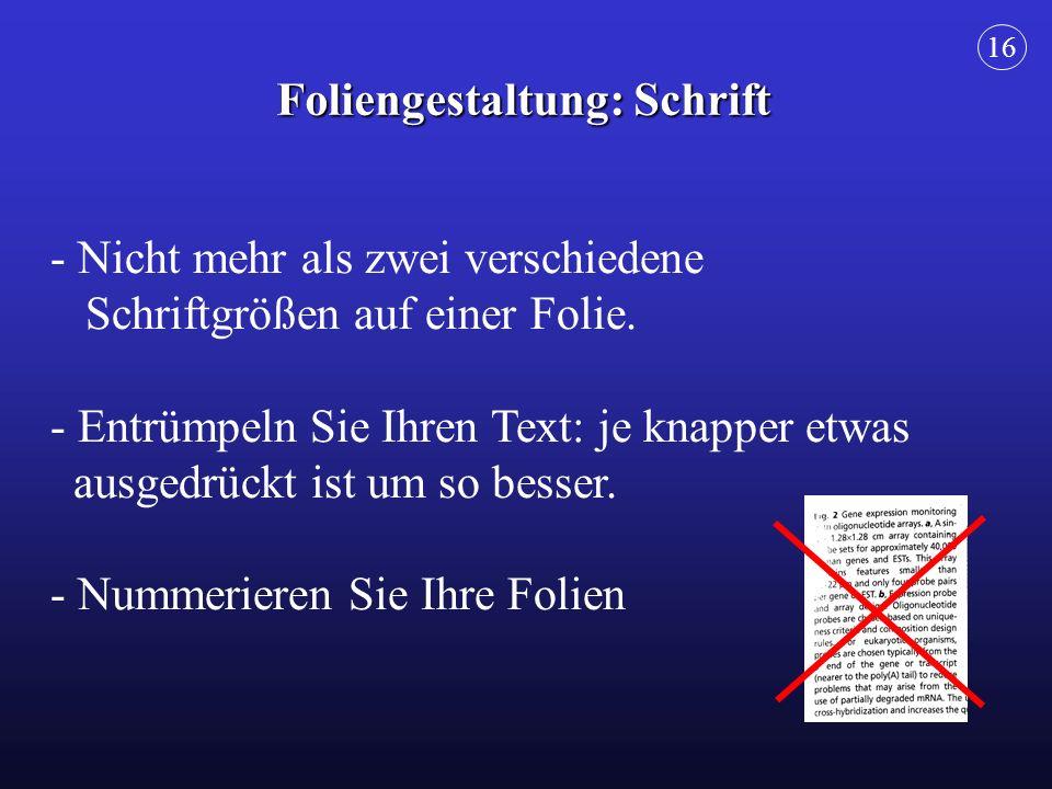 Foliengestaltung: Schrift - Nicht mehr als zwei verschiedene Schriftgrößen auf einer Folie. - Entrümpeln Sie Ihren Text: je knapper etwas ausgedrückt