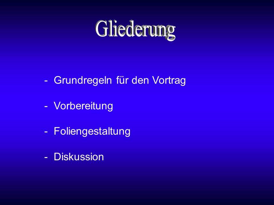 - Grundregeln für den Vortrag - Vorbereitung - Foliengestaltung - Diskussion