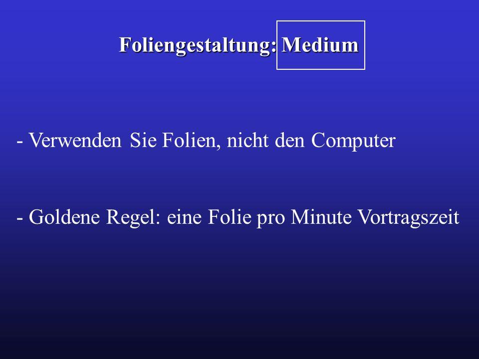 Foliengestaltung: Medium - Verwenden Sie Folien, nicht den Computer - Goldene Regel: eine Folie pro Minute Vortragszeit