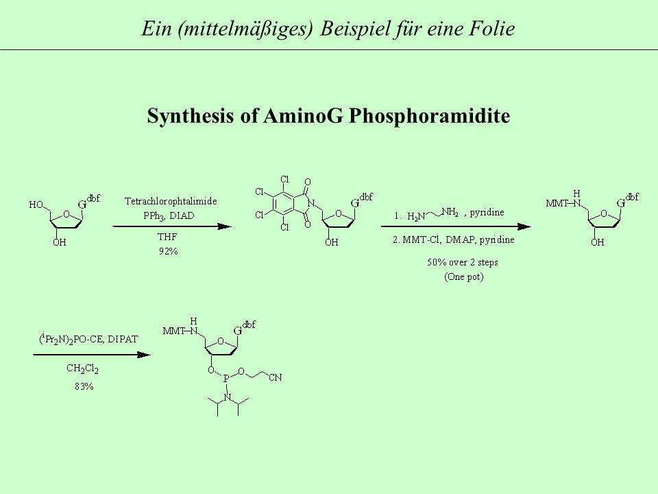 Synthesis of AminoG Phosphoramidite Ein (mittelmäßiges) Beispiel für eine Folie