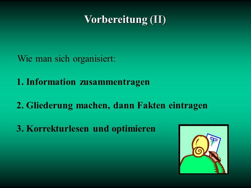 Vorbereitung(II) Vorbereitung (II) Wie man sich organisiert: 1.