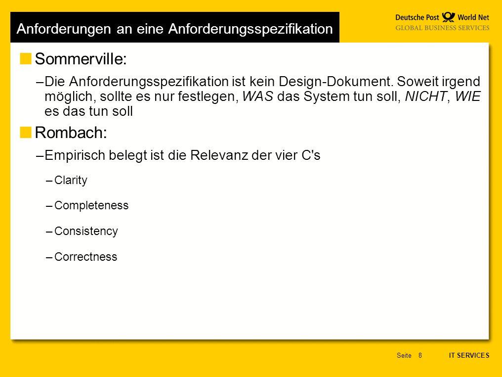 IT SERVICES Seite8 Anforderungen an eine Anforderungsspezifikation Sommerville: –Die Anforderungsspezifikation ist kein Design-Dokument.