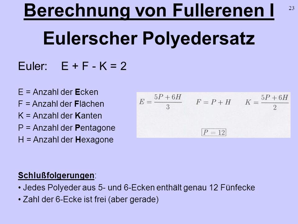 23 Berechnung von Fullerenen I Eulerscher Polyedersatz Euler: E + F - K = 2 E = Anzahl der Ecken F = Anzahl der Flächen K = Anzahl der Kanten P = Anza