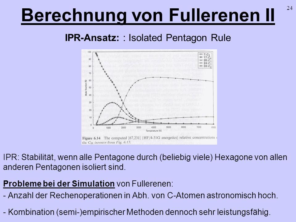 24 Berechnung von Fullerenen II IPR-Ansatz: : Isolated Pentagon Rule IPR: Stabilität, wenn alle Pentagone durch (beliebig viele) Hexagone von allen an