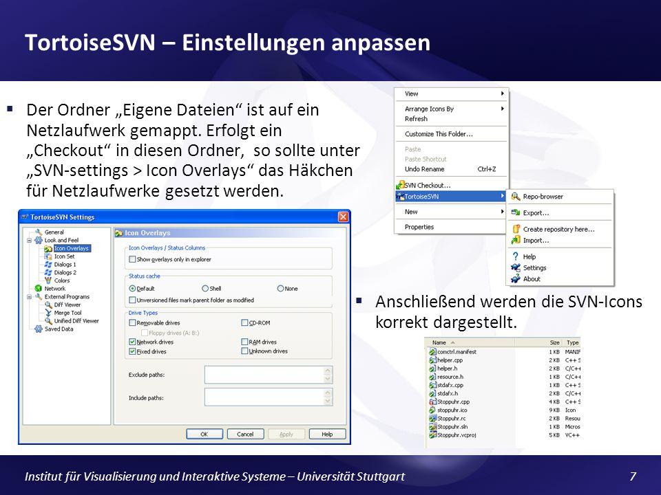 Institut für Visualisierung und Interaktive Systeme – Universität Stuttgart7 TortoiseSVN – Einstellungen anpassen Der Ordner Eigene Dateien ist auf ein Netzlaufwerk gemappt.