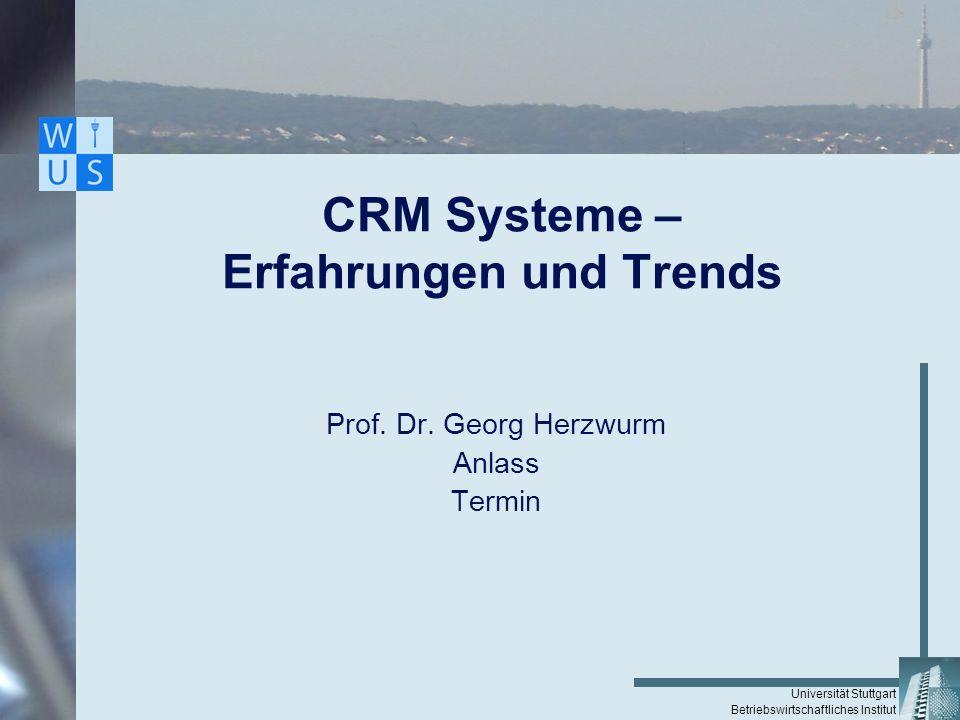 Universität Stuttgart Betriebswirtschaftliches Institut CRM Systeme – Erfahrungen und Trends Prof. Dr. Georg Herzwurm Anlass Termin