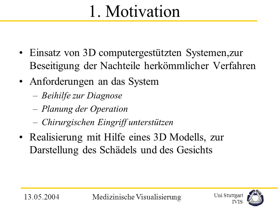 Uni Stuttgart IVIS 13.05.2004Medizinische Visualisierung 1. Motivation Gesichtchirurgie versucht eine ästhetische und funktionsfähige Anatomie für Pat