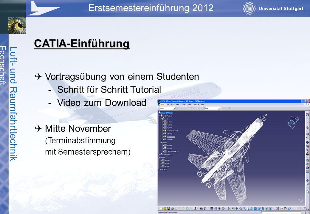 Fachschaft Luft- und Raumfahrttechnik Erstsemestereinführung 2012 CATIA-Einführung Vortragsübung von einem Studenten -Schritt für Schritt Tutorial -Vi