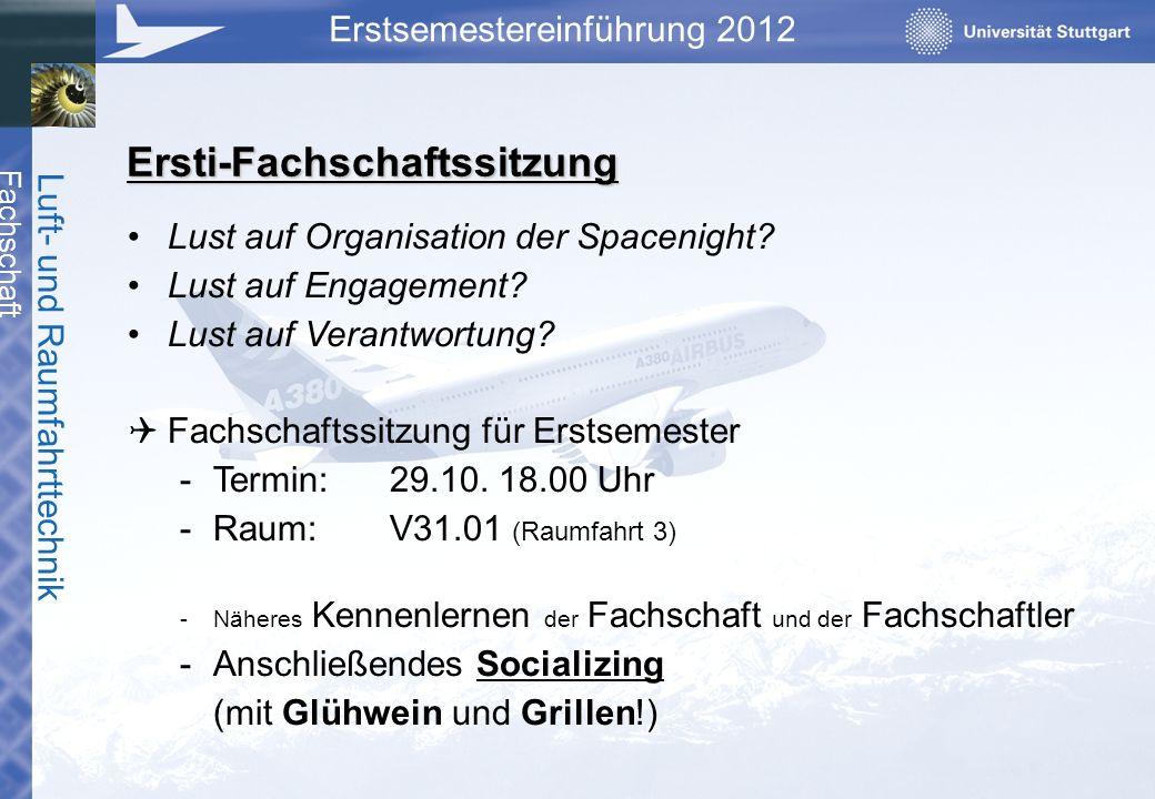 Fachschaft Luft- und Raumfahrttechnik Erstsemestereinführung 2012 Ersti-Fachschaftssitzung Lust auf Organisation der Spacenight? Lust auf Engagement?
