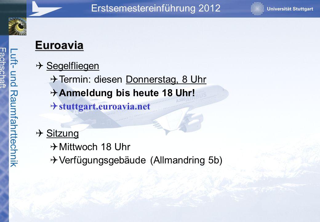 Fachschaft Luft- und Raumfahrttechnik Erstsemestereinführung 2012 Euroavia Segelfliegen Termin: diesen Donnerstag, 8 Uhr Anmeldung bis heute 18 Uhr! s